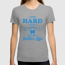 I Work Hard So My Samoyed Can Have A Better Life wb T-shirt