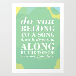 04. Do you belong to a song Art Print