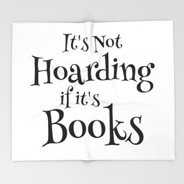 It's Not Hoarding If It's Books - Funny Quote for Book Lovers Throw Blanket