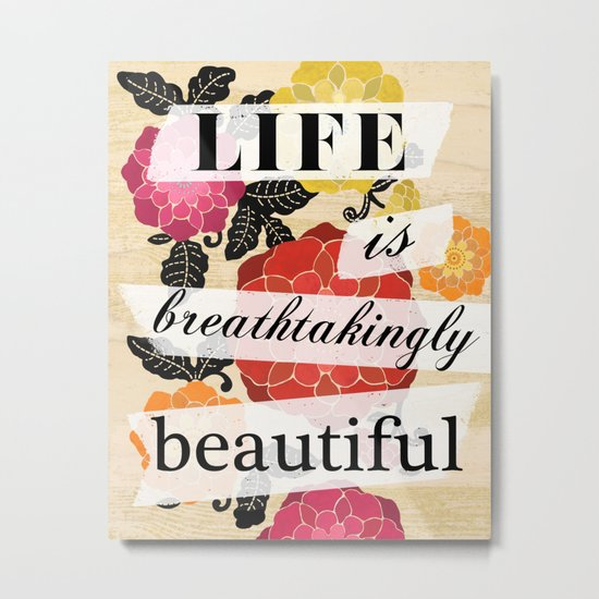 Life is Breathtakingly Beautiful Metal Print