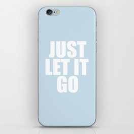 Just Let It Go iPhone Skin