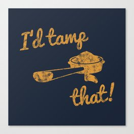 I'd Tamp That! (Espresso Portafilter) // Mustard Yellow Barista Coffee Shop Humor Graphic Design Canvas Print
