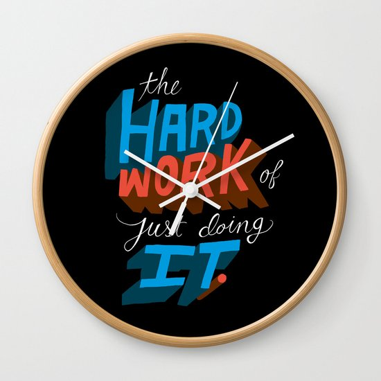 The Hard Work of Just Doing it. Wall Clock
