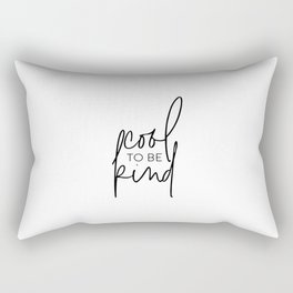 Cool To Be Kind, Kind Art, Kindness Quote Rectangular Pillow