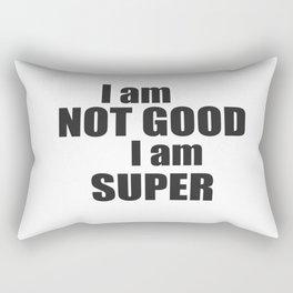 I am not good I am SUPER Rectangular Pillow
