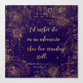"""""""I'd rather die on an adventure than live standing still"""" Quote Design Canvas Print"""