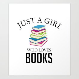 Just a girl who loves books Art Print
