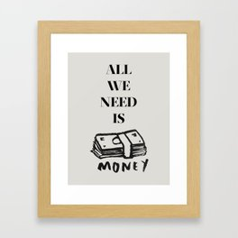 ALL WE NEED IS... Framed Art Print