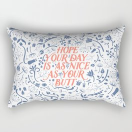 Hope Your Day Is As Nice As Your Butt (White Version) Rectangular Pillow