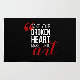 Take your broken heart, make it into art Rug
