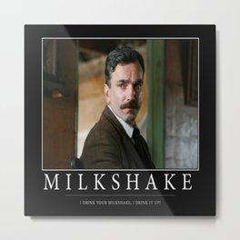 I Drink Your Milkshake Metal Print