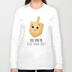 You Spin Me Right Round, Baby! Long Sleeve T-shirt