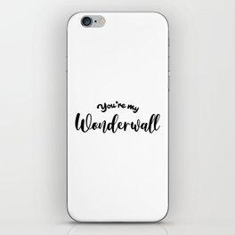 You're My Wonderwall iPhone Skin