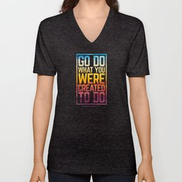 Go Do What You Were Created To Do Unisex V-Neck
