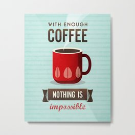 With enough coffee nothing is impossible. 3 Metal Print