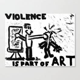 Violence Is Part of Art Canvas Print