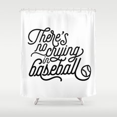 There's No Crying in Baseball Shower Curtain