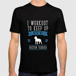 I Workout to Keep Up with My Boston Terrier T-Shirt T-shirt
