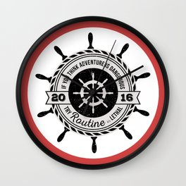 Nautical - If you think adventure is dangerous, try routine it's lethal Wall Clock