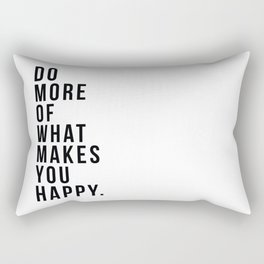Do More Of What Makes You Happy Rectangular Pillow
