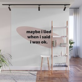 maybe I lied Wall Mural