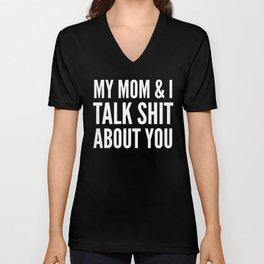 MY MOM & I TALK SHIT ABOUT YOU (Black & White) Unisex V-Neck