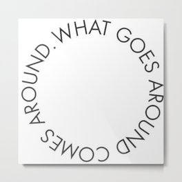what goes around comes back around new karma 2018 wisdom words circle idea concept lovely Metal Print