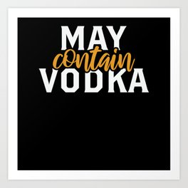 May Contain Vodka Drinker Party Art Print