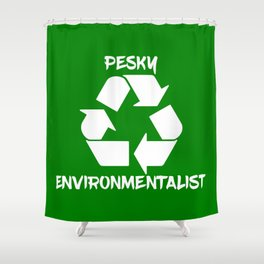 Pesky environmentalist Shower Curtain