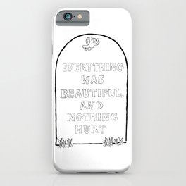 Everything Was Beautiful and Nothing Hurt iPhone Case