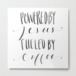 Powered by Jesus, Fueled by Coffee. Metal Print