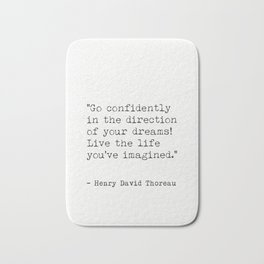Go confidently in the direction...Henry David Thoreau quote Bath Mat