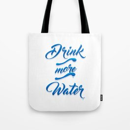 Drink More Water #WaterIsLife Tote Bag