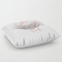 She believed she could so she did - rose gold Floor Pillow