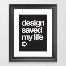 design saved my life Framed Art Print
