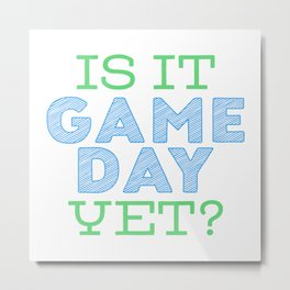 Is it Game Day Yet? - Blue/Mint Metal Print
