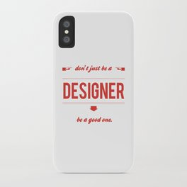 Don't just be a designer. iPhone Case