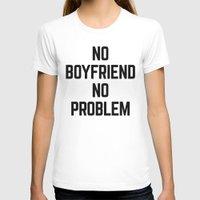 boyfriend T-shirts featuring No Boyfriend Funny Quote by EnvyArt