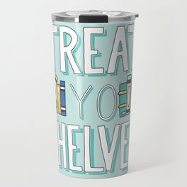 Treat Yo Shelves - Book Nerd Quote Travel Mug