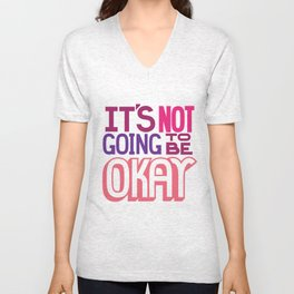 It's Not Going To Be Okay. - A Lower Management Motivator Unisex V-Neck