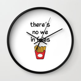There is no we in fries Wall Clock