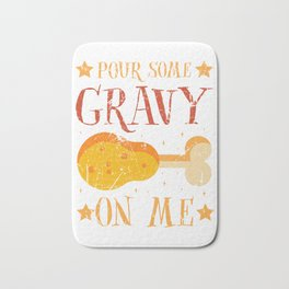 Pour Some Gravy On Me Funny Thanksgiving Bath Mat