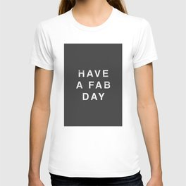 Have A Fab Day T-shirt