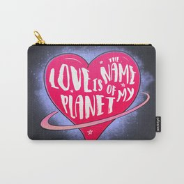 Love is the name of my planet Carry-All Pouch