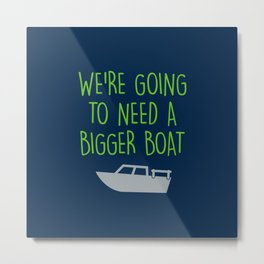 We're going to need a bigger boat Metal Print