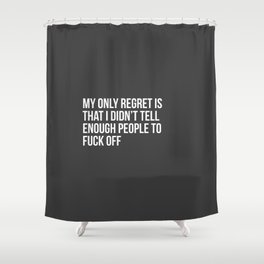 My Only Regret Is Shower Curtain
