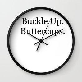 Buckle Up, Buttercups. Wall Clock