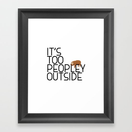 It's Too Peopley Outside Funny Animal Lover Sloth Misanthrope Gift by teeshirtmadness