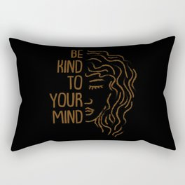Be Kind To Your Mind For Mental Health Awareness Rectangular Pillow