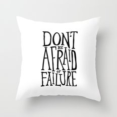 Don't be afraid of failure Throw Pillow
